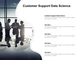 Customer Support Data Science Ppt Powerpoint Presentation Outline Example Cpb