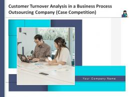Customer Turnover Analysis In A Business Process Outsourcing Company Case Competition Complete Deck