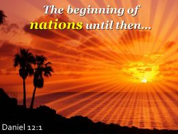 Daniel 12 1 The Beginning Of Nations Until Then Powerpoint Church Sermon
