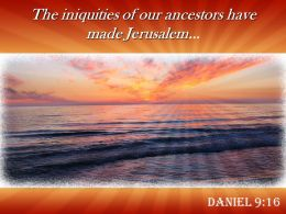 Daniel 9 16 The Iniquities Of Our Ancestors Powerpoint Church Sermon