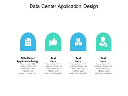 Data Center Application Design Ppt Powerpoint Presentation Icon Grid Cpb