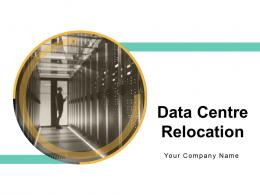 Data Centre Relocation Powerpoint Presentation Slides