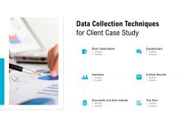 Data Collection Techniques For Client Case Study Ppt Powerpoint Presentation
