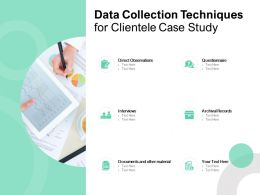 Data Collection Techniques For Clientele Case Study Ppt Powerpoint Presentation Icon Slides