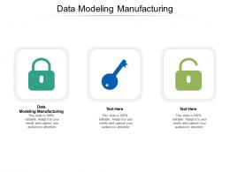 Data Modeling Manufacturing Ppt Powerpoint Presentation Summary Deck Cpb
