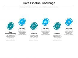 Data Pipeline Challenge Ppt Powerpoint Presentation Layouts Templates Cpb