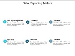Data Reporting Metrics Ppt Powerpoint Presentation Gallery Infographics Cpb