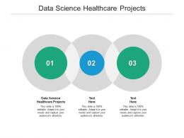 Data Science Healthcare Projects Ppt Powerpoint Presentation Ideas Show Cpb