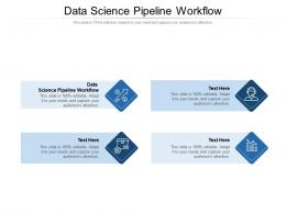 Data Science Pipeline Workflow Ppt Powerpoint Presentation Inspiration Format Ideas Cpb