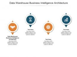 Data Warehouse Business Intelligence Architecture Ppt Powerpoint Presentation Infographic Cpb