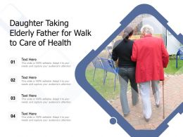 Daughter Taking Elderly Father For Walk To Care Of Health