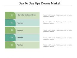 Day To Day Ups Downs Market Ppt Powerpoint Presentation Pictures Format Cpb