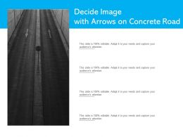 Decide Image With Arrows On Concrete Road