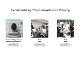 Decision Making Process Infrastructure Planning Ppt Powerpoint Presentation Gallery Skills Cpb