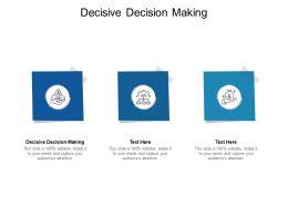 Decisive Decision Making Ppt Powerpoint Presentation File Graphics Cpb