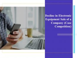 Decline In Electronic Equipment Sale Of A Company Case Competition Powerpoint Presentation Slides