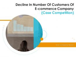 Decline In Number Of Customers Of E Commerce Company Case Competition Complete Deck