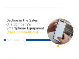 Decline In The Sales Of A Companys Smartphone Equipment Case Competition Complete Deck