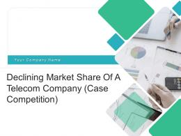 Declining Market Share Of A Telecom Company Case Competition Complete Deck