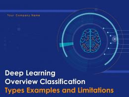 Deep Learning Overview Classification Types Examples And Limitations