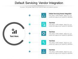 Default Servicing Vendor Integration Ppt Powerpoint Presentation Visual Aids Icon Cpb