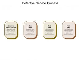 Defective Service Process Ppt Powerpoint Presentation Icon Infographic Template Cpb