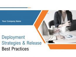 Deployment Strategies And Release Best Practices Powerpoint Presentation Slides