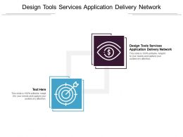 Design Tools Services Application Delivery Network Ppt Powerpoint Presentation Pictures Icons Cpb