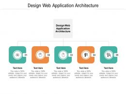 Design Web Application Architecture Ppt Powerpoint Presentation Slides Graphics Cpb