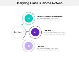 Designing Small Business Network Ppt Powerpoint Presentation Slides Information Cpb