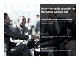 Determining Responsibility Managing Knowledge Ppt Powerpoint Designs Download Cpb