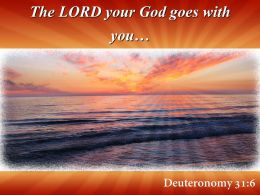 Deuteronomy 31 6 The LORD Your God Powerpoint Church Sermon