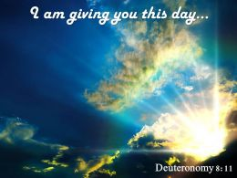 Deuteronomy 8 11 I Am Giving You This Day Powerpoint Church Sermon