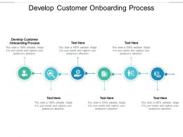 Develop Customer Onboarding Process Ppt Powerpoint Presentation Ideas Templates Cpb
