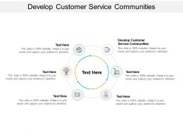 Develop Customer Service Communities Ppt Powerpoint Presentation Slides Graphics Example Cpb