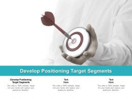 Develop Positioning Target Segments Ppt Powerpoint Presentation Infographics Cpb