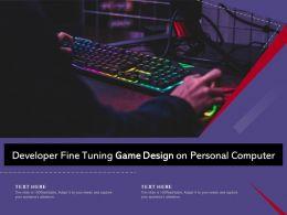 Developer Fine Tuning Game Design On Personal Computer