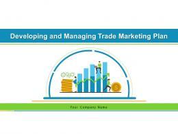 Developing And Managing Trade Marketing Plan Powerpoint Presentation Slides