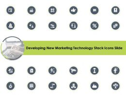 Developing New Marketing Technology Stack Icons Slide Ppt Presentation Templates