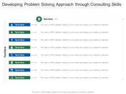 Developing Problem Solving Approach Through Consulting Skills Infographic Template