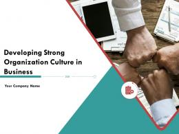 Developing Strong Organization Culture In Business Powerpoint Presentation Slides