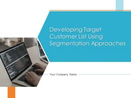 Developing Target Customer List Using Segmentation Approaches Powerpoint Presentation Slides