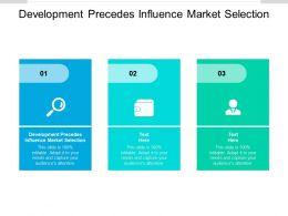 Development Precedes Influence Market Selection Ppt Powerpoint Presentation File Background Cpb