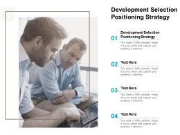 Development Selection Positioning Strategy Ppt Powerpoint Presentation Outline Cpb