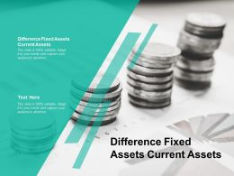 Difference Fixed Assets Current Assets Ppt Powerpoint Presentation Model Graphics Pictures Cpb