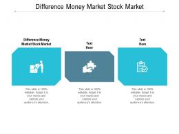 Difference Money Market Stock Market Ppt Powerpoint Presentation Infographics Demonstration Cpb