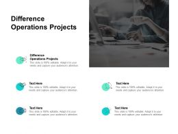 Difference Operations Projects Ppt Powerpoint Presentation Inspiration File Formats Cpb