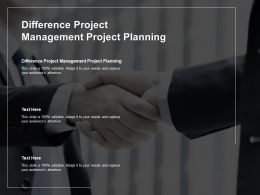 Difference Project Management Project Planning Ppt Powerpoint Presentation Icon Example Cpb