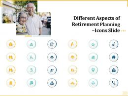Different Aspects Of Retirement Planning Icons Slide Ppt Powerpoint Presentation Slides Files