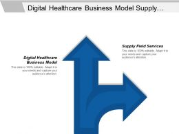 Digital Healthcare Business Model Supply Field Services Marketing Strategy Cpb